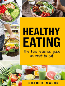 Healthy Eating: The Food Science Guide on What To Eat