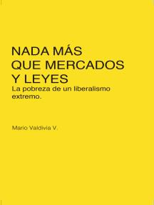 Nada más que mercados y leyes: La pobreza de un liberalismo extremo