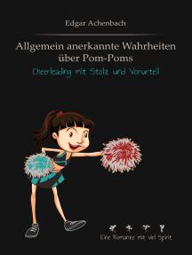 Allgemein anerkannte Wahrheiten über Pom-Poms: Cheerleading mit Stolz und Vorurteil