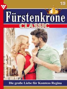 Fürstenkrone Classic 13 – Adelsroman: Die große Liebe für Komtess Regina