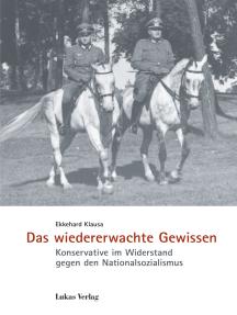 Das wiedererwachte Gewissen: Konservative im Widerstand gegen den Nationalsozialismus