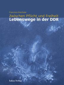 Zwischen Pflicht und Freiheit: Lebenswege in der DDR