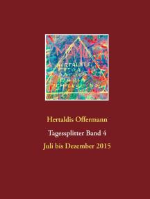 Tagessplitter 4: Band 4 Juli bis Dezember 2015