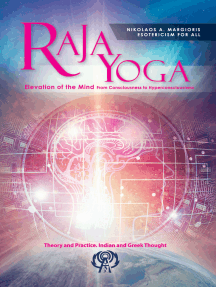 Raja Yoga Elevation Of The Mind From Consciousness To Hyperconsciousness: Theory And Practice. Indian And Greek Thought