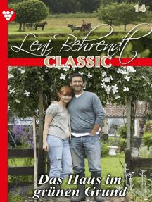 Leni Behrendt Classic 14 – Liebesroman: Das Haus im grünen Grund