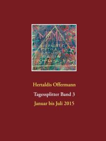 Tagessplitter: Band 3 Januar bis Juli 2015