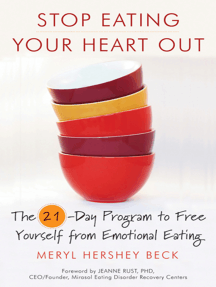 Stop Eating Your Heart Out: The 21-Day Program to Free Yourself from Emotional Eating (How to Stop Overeating, for Fans of Brain Over Binge)