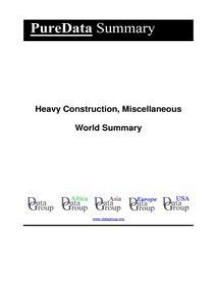 Heavy Construction, Miscellaneous World Summary: Market Values & Financials by Country