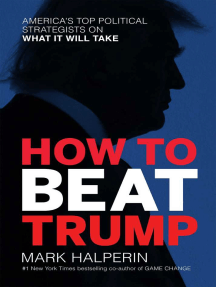 How to Beat Trump: America's Top Political Strategists on What It Will Take