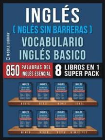 Inglés (Inglés Sin Barreras) Vocabulario Inglés Basico (8 Libros en 1 Super Pack): Las 850 palabras del vocabulario esencial en inglés, con traducción y frases de ejemplo