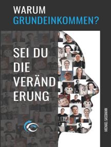 Warum Grundeinkommen?: Sei du die Veränderung