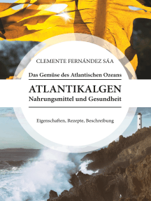 Das Gemüse des Atlantischen Ozeans: Atlantikalgen. Nahrungsmittel und Gesundheit. Eigenschaften, Rezepte, Beschreibung