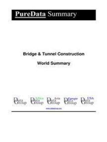 Bridge & Tunnel Construction World Summary: Market Values & Financials by Country