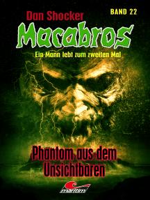 Dan Shocker's Macabros 22: Phantom aus dem Unsichtbaren