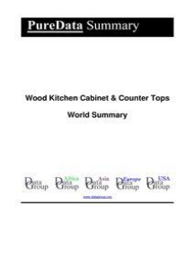 Wood Kitchen Cabinet & Counter Tops World Summary: Market Values & Financials by Country