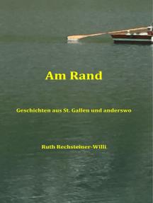 Am Rand: Geschichten aus St. Gallen und anderswo