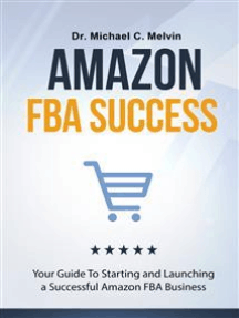 Amazon FBA Success: Your Guide To Starting And Launching a Successful Amazon Business