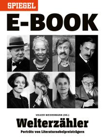Welterzähler - Literaturnobelpreisträger im Porträt: Ein SPIEGEL E-Book