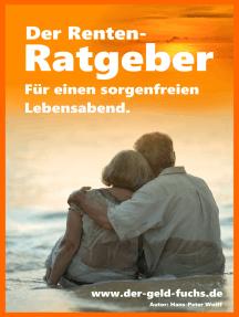 Der Renten-Ratgeber: Für einen sorgenfreien Lebensabend