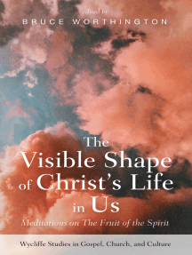 The Visible Shape of Christ's Life in Us: Meditations on The Fruit of the Spirit