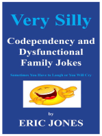 Very Silly Codependency and Dysfunctional Family Jokes Sometimes You Have to Laugh or You Will Cry