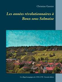 Les années révolutionnaires à Boux sous Salmaise: Un village bourguignon de 1789 à 1795