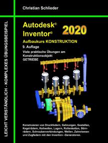 Autodesk Inventor 2020 - Aufbaukurs Konstruktion: Viele praktische Übungen am Konstruktionsobjekt Getriebe
