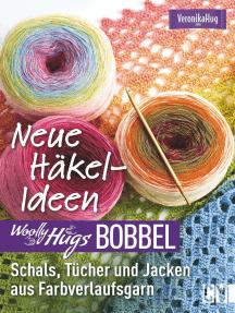 Woolly Hugs Bobbel Neue Häkel-Ideen: Schals, Tücher und Jacken aus Farbverlaufsgarn.: Mit ausführlichen Anleitungen und mehrfarbigen Häkelschriften