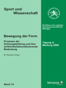 Bewegung der Form: Prozesse der Ordnungsbildung und ihre wirklichkeitskonstituierende Bedeutung