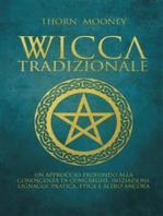 Wicca tradizionale: Un approccio profondo alla conoscenza di congreghe, iniziazioni, lignaggi, pratica, etica e altro ancora