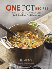 One Pot Recipes: Meals for Your Slow Cooker, Pressure Cooker, Dutch Oven, Sheet Pan, Skillet, and More