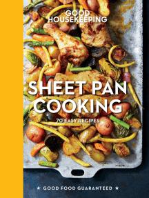 Good Housekeeping Sheet Pan Cooking: 70 Easy Recipes
