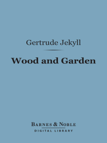 Wood and Garden (Barnes & Noble Digital Library): Notes and Thoughts, Practical and Critical, of a Working Amateur