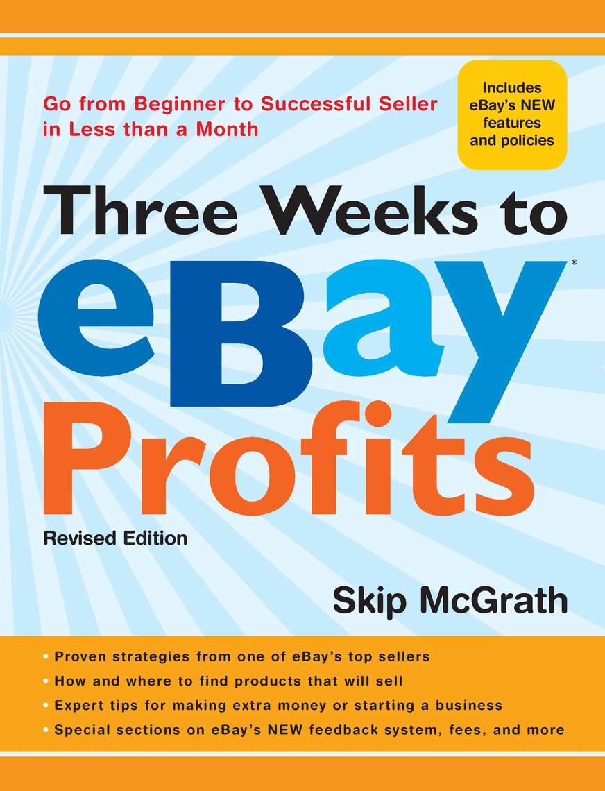 Read Three Weeks To Ebay Profits Revised Edition Online By Skip Mcgrath Books Free 30 Day Trial Scribd