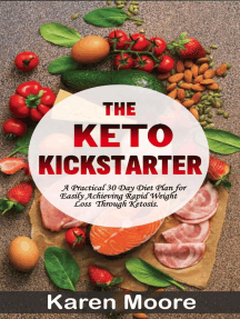 The Keto Kickstarter: A Practical 30 Day Diet Plan for Easily Achieving Rapid Weight Loss Through Ketosis