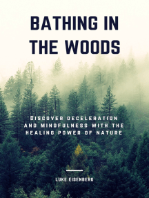 Bathing In The Woods: Discover Deceleration And Mindfulness With The Healing Power Of Nature