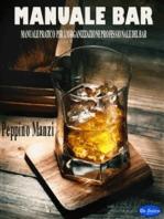 Manuale bar: Manuale pratico per l'organizzazione professionale del bar