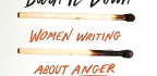 'Burn It Down' Diagnoses, Analyzes The State Of American Women's Anger