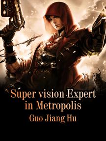 Super vision Expert in Metropolis: Volume 1