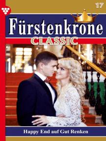 Fürstenkrone Classic 17 – Adelsroman: Happy End auf Gut Renken
