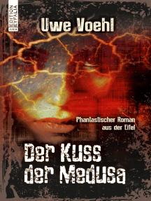Der Kuss der Medusa: Phantastischer Roman aus der Eifel