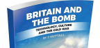 Britain And The Bomb Technology, Culture And The Cold War