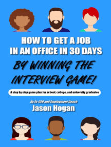 How to Get a Job in an Office in 30 Days by Winning the Interview Game: A step by step game plan for school, college, and university graduates (Job Interview Preparation for Beginners Book 1)