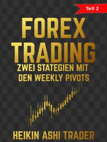Forex Trading: Teil 2: Zwei Strategien mit den weekly Pivots