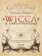 Wicca - Il libro essenziale: Una guida per risvegliare la magia che è in te