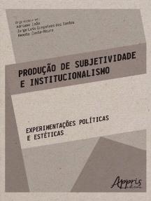 Produção de Subjetividade e Institucionalismo: Experimentações Políticas e Estéticas