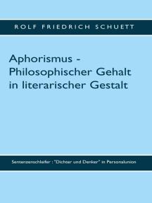 """Aphorismus - Philosophischer Gehalt in literarischer Gestalt: Sentenzenschleifer : """"Dichter und Denker"""" in Personalunion"""