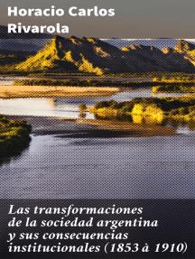 Las transformaciones de la sociedad argentina y sus consecuencias institucionales (1853 à 1910)