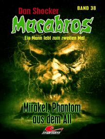 Dan Shocker's Macabros 38: Mirakel, Phantom aus dem All (2. Abenteuer mit Mirakel)