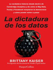 La dictadura de los datos: La verdadera historia desde dentro de Cambridge Analytica y de cómo el Big Data, Trump y Facebook rompieron la democracia y cómo puede volver a pasar.
